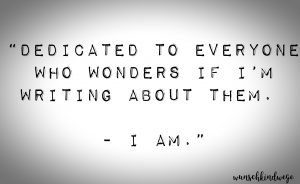 Dedicated to everyone who wonders if I'm writing about them. - I am. about wunschkindwege